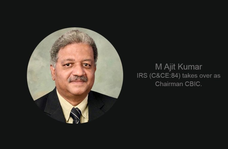 M Ajit Kumar IRS appointed as the new CBIC Chairman